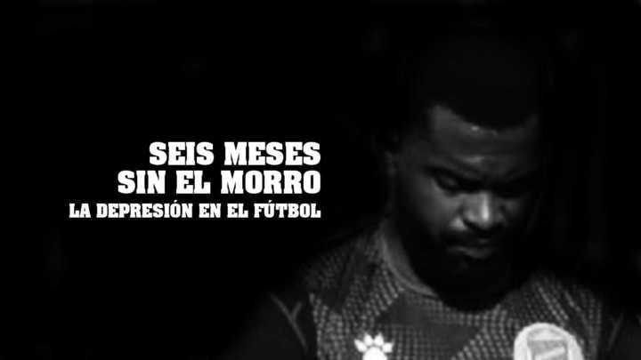Seis meses sin el Morro: la depresión en el fútbol